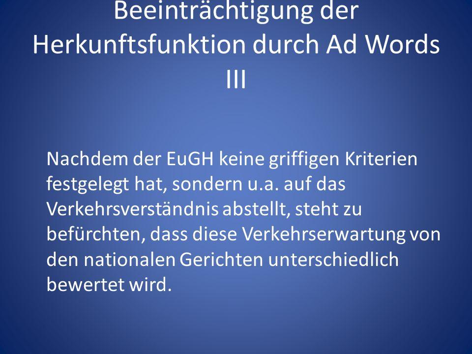 Beeinträchtigung der Herkunftsfunktion durch Ad Words III Nachdem der EuGH keine griffigen Kriterien festgelegt hat, sondern u.a. auf das Verkehrsvers
