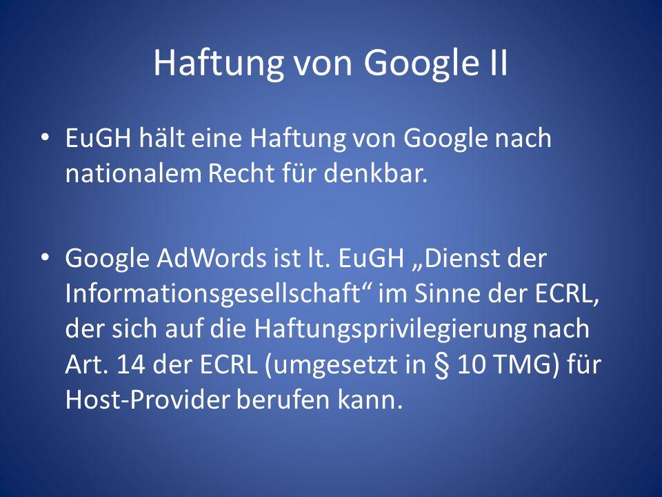 Haftung von Google II EuGH hält eine Haftung von Google nach nationalem Recht für denkbar. Google AdWords ist lt. EuGH Dienst der Informationsgesellsc