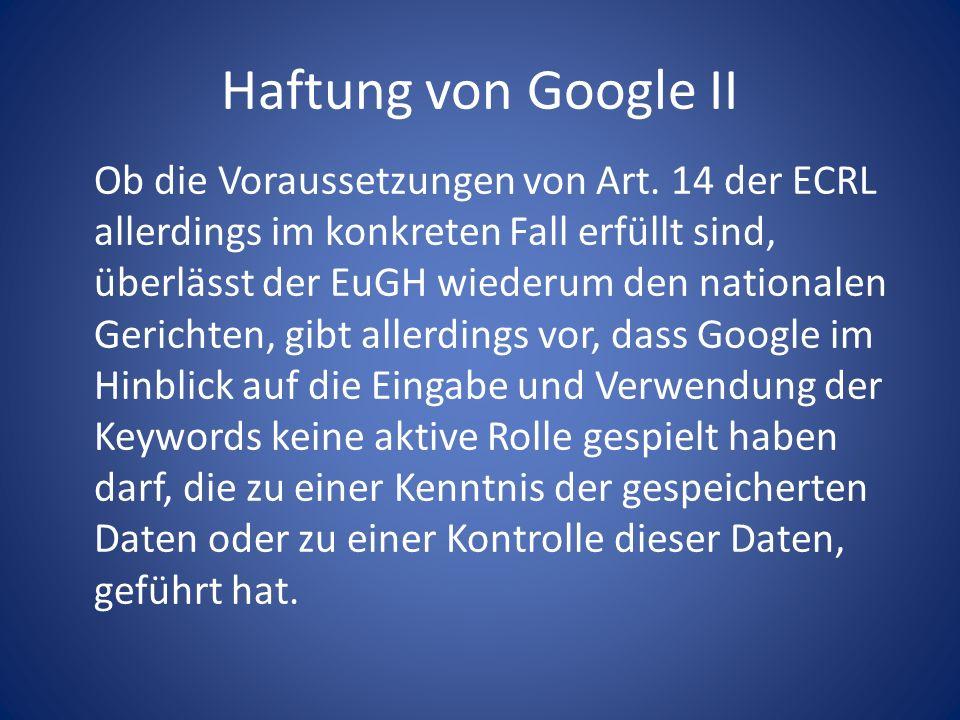 Haftung von Google II Ob die Voraussetzungen von Art. 14 der ECRL allerdings im konkreten Fall erfüllt sind, überlässt der EuGH wiederum den nationale