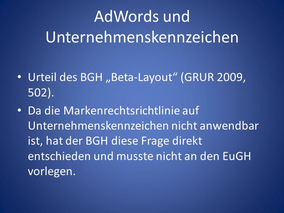 AdWords und Unternehmenskennzeichen Urteil des BGH Beta-Layout (GRUR 2009, 502). Da die Markenrechtsrichtlinie auf Unternehmenskennzeichen nicht anwen