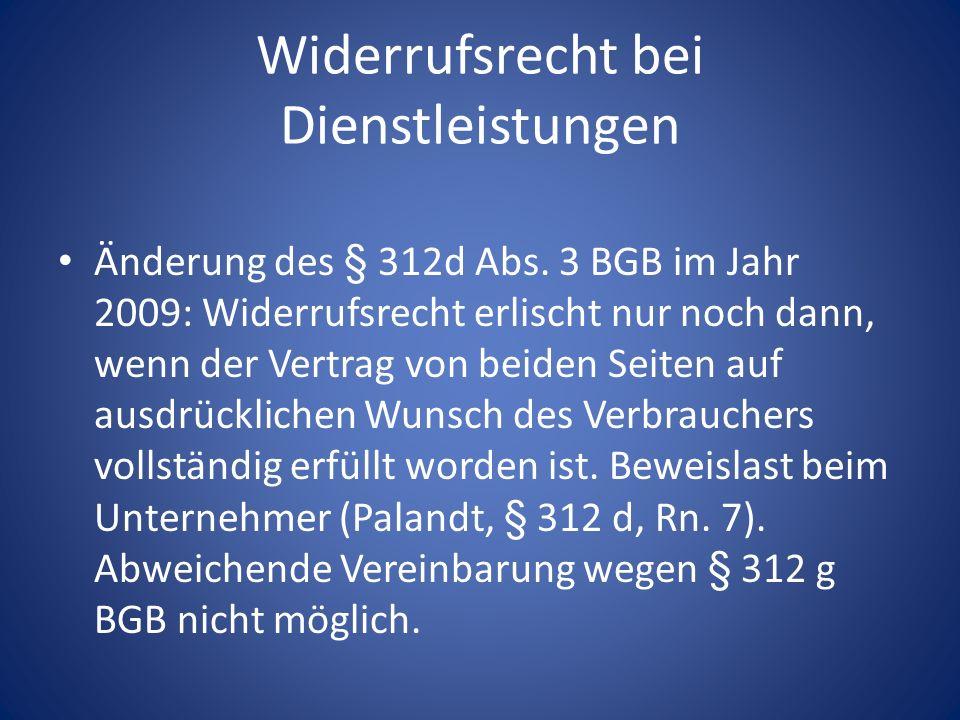 Widerrufsrecht bei Dienstleistungen Änderung des § 312d Abs. 3 BGB im Jahr 2009: Widerrufsrecht erlischt nur noch dann, wenn der Vertrag von beiden Se