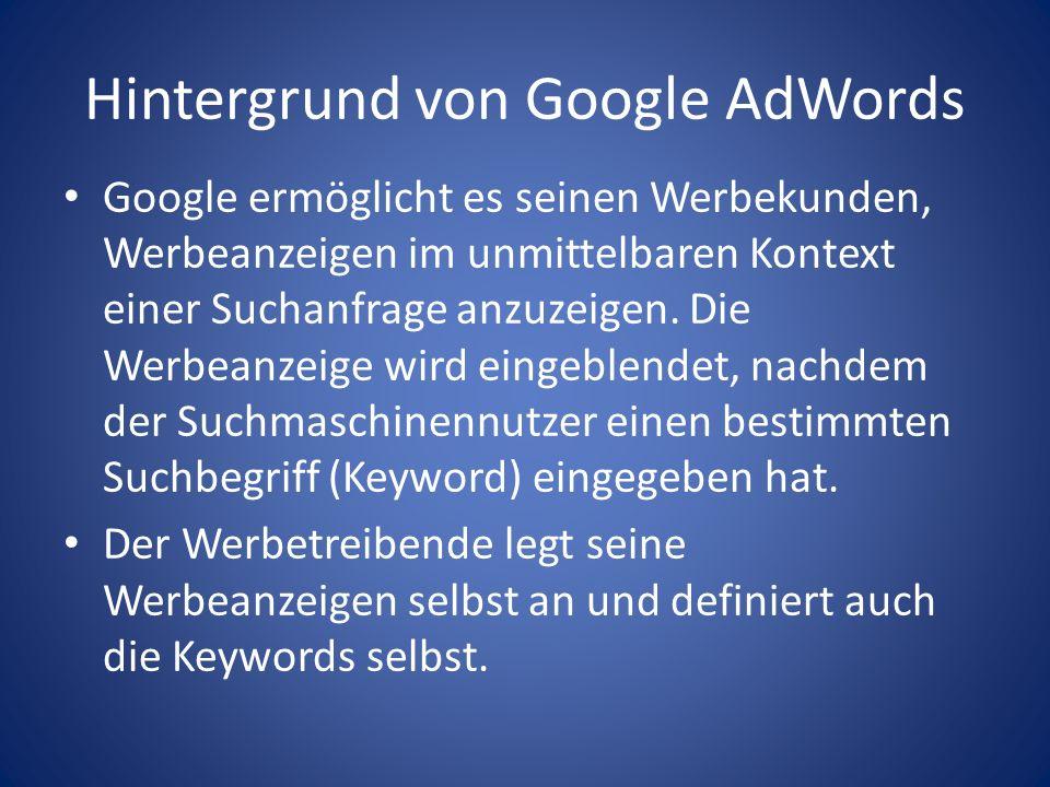 Hintergrund von Google AdWords Google ermöglicht es seinen Werbekunden, Werbeanzeigen im unmittelbaren Kontext einer Suchanfrage anzuzeigen. Die Werbe