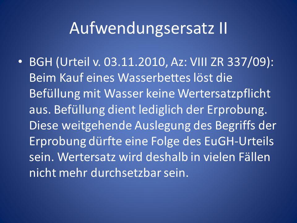 Aufwendungsersatz II BGH (Urteil v. 03.11.2010, Az: VIII ZR 337/09): Beim Kauf eines Wasserbettes löst die Befüllung mit Wasser keine Wertersatzpflich