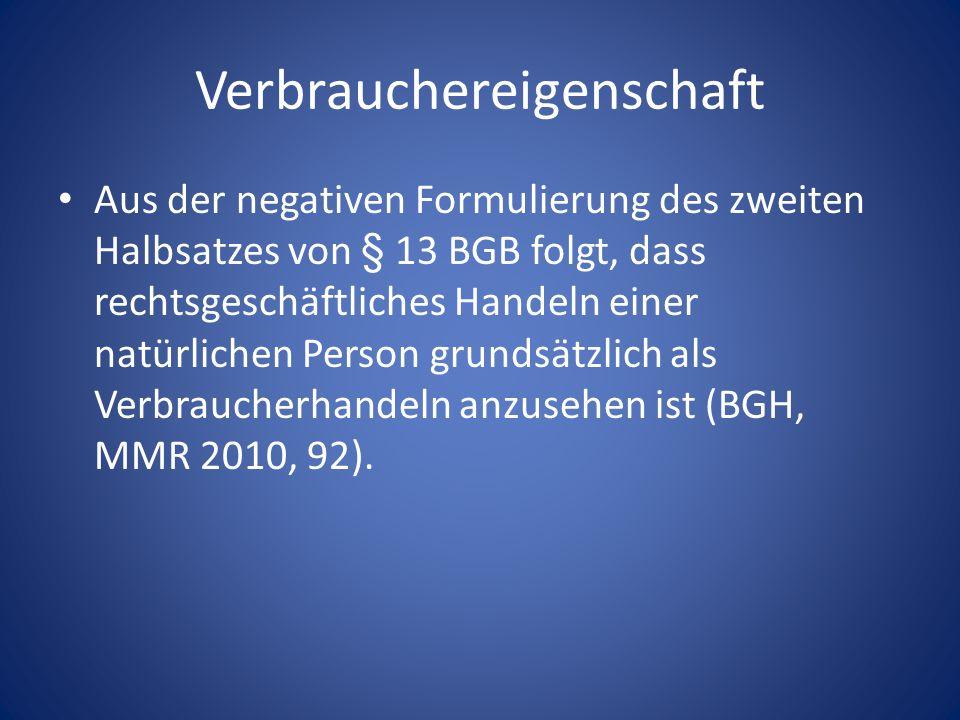 Verbrauchereigenschaft Aus der negativen Formulierung des zweiten Halbsatzes von § 13 BGB folgt, dass rechtsgeschäftliches Handeln einer natürlichen P