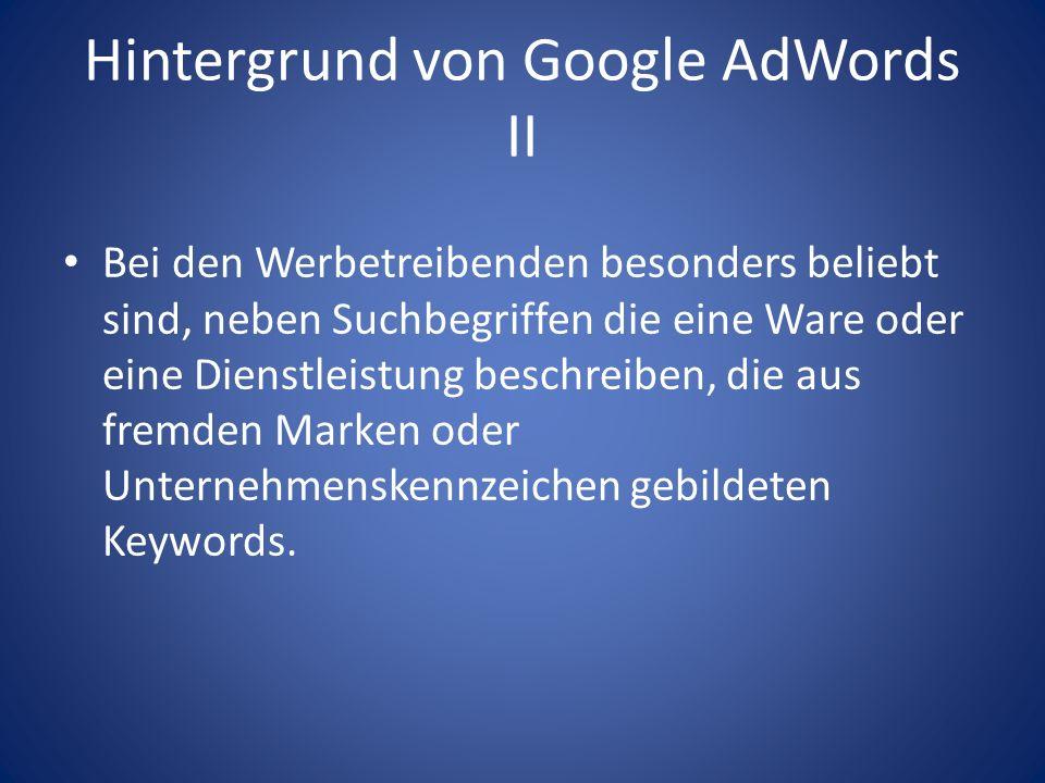 Hintergrund von Google AdWords II Bei den Werbetreibenden besonders beliebt sind, neben Suchbegriffen die eine Ware oder eine Dienstleistung beschreib