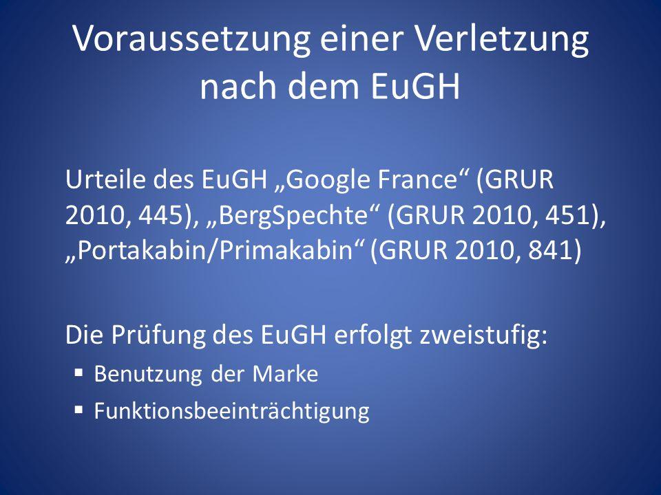 Voraussetzung einer Verletzung nach dem EuGH Urteile des EuGH Google France (GRUR 2010, 445), BergSpechte (GRUR 2010, 451), Portakabin/Primakabin (GRU