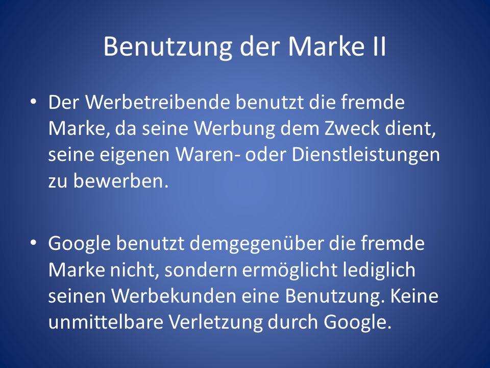 Benutzung der Marke II Der Werbetreibende benutzt die fremde Marke, da seine Werbung dem Zweck dient, seine eigenen Waren- oder Dienstleistungen zu be