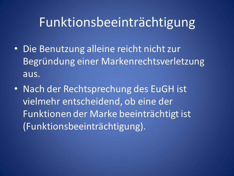 Funktionsbeeinträchtigung Die Benutzung alleine reicht nicht zur Begründung einer Markenrechtsverletzung aus. Nach der Rechtsprechung des EuGH ist vie