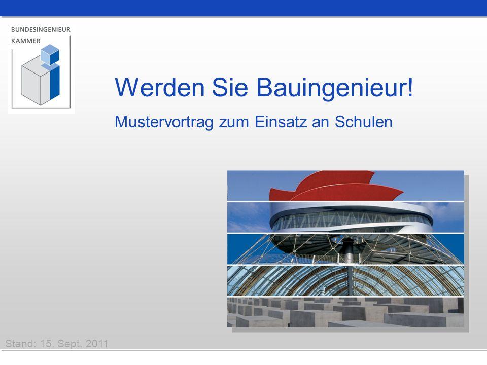 Werden Sie Bauingenieur! Mustervortrag zum Einsatz an Schulen Stand: 15. Sept. 2011