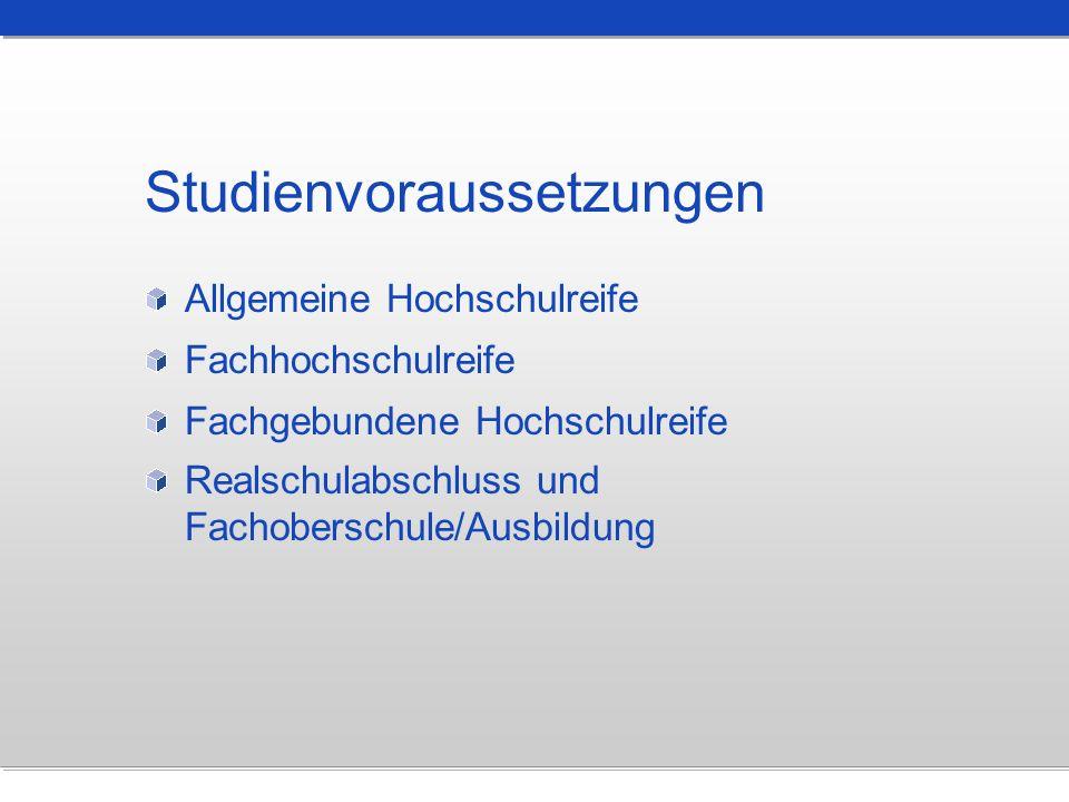 Studienvoraussetzungen Allgemeine Hochschulreife Fachhochschulreife Fachgebundene Hochschulreife Realschulabschluss und Fachoberschule/Ausbildung
