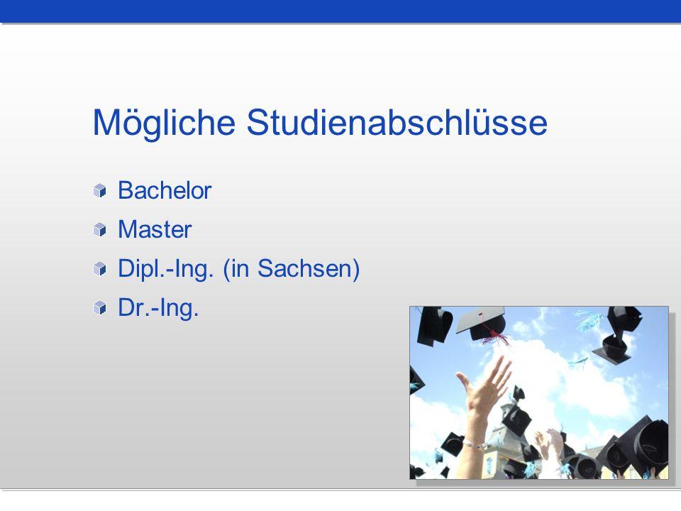 Mögliche Studienabschlüsse Bachelor Master Dipl.-Ing. (in Sachsen) Dr.-Ing.