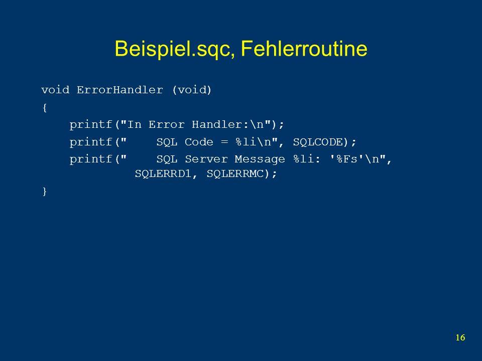 16 Beispiel.sqc, Fehlerroutine void ErrorHandler (void) { printf(