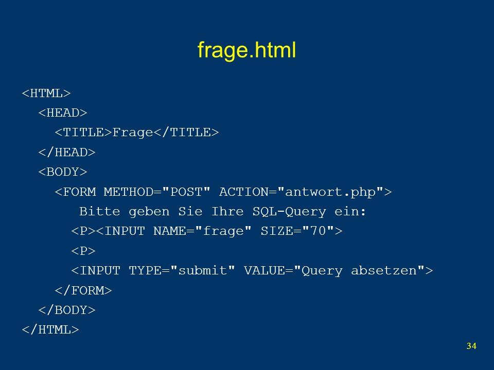 34 frage.html Frage Bitte geben Sie Ihre SQL-Query ein: