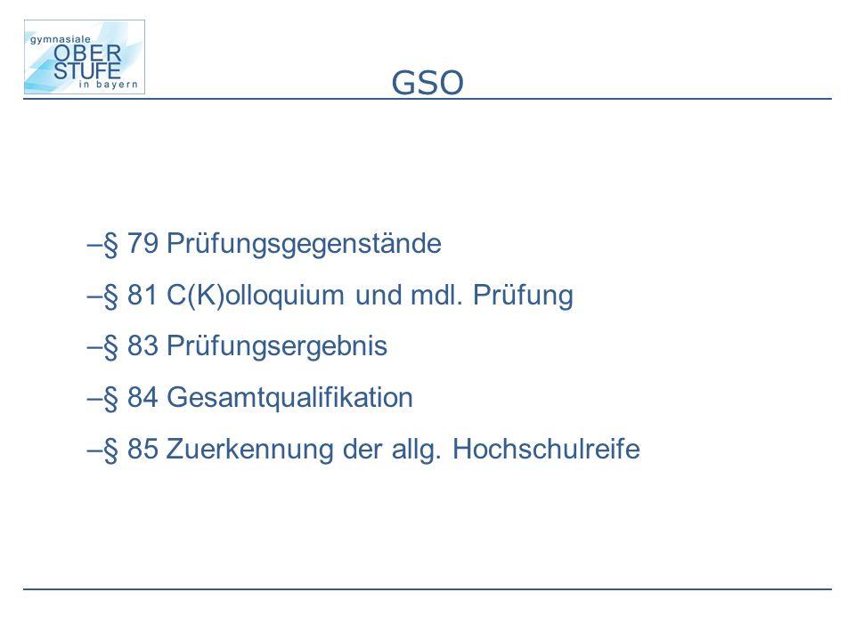 GSO –§ 79 Prüfungsgegenstände –§ 81 C(K)olloquium und mdl.