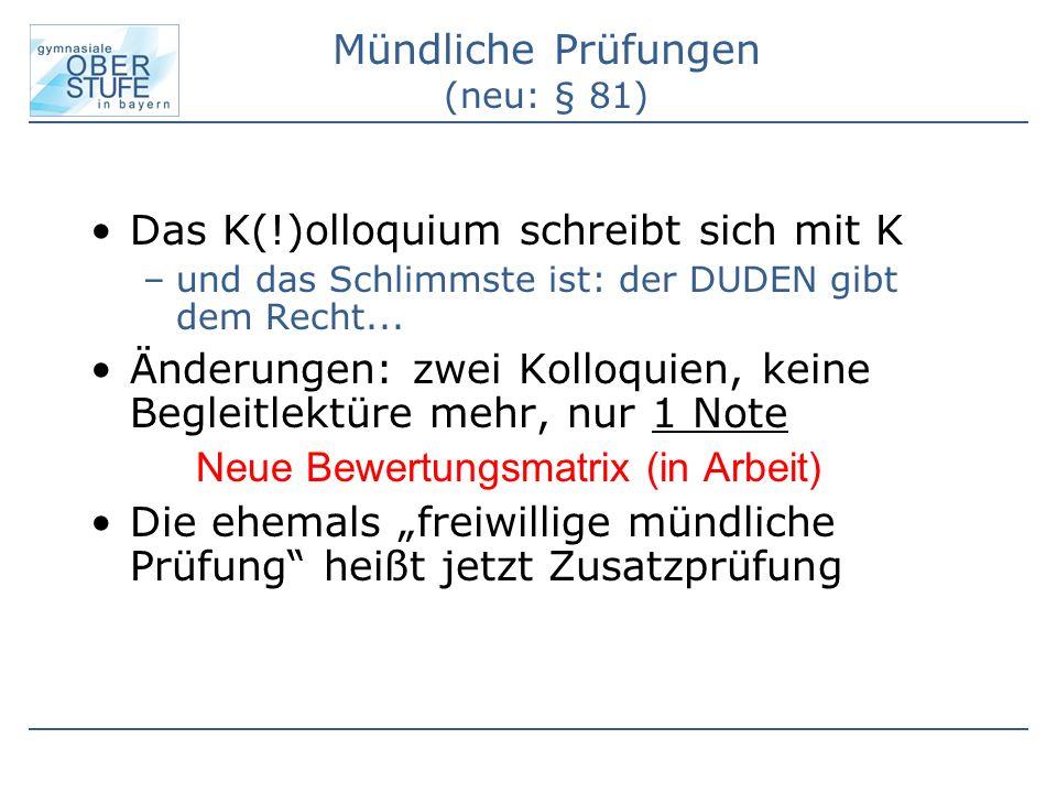 Mündliche Prüfungen (neu: § 81) Das K(!)olloquium schreibt sich mit K –und das Schlimmste ist: der DUDEN gibt dem Recht...