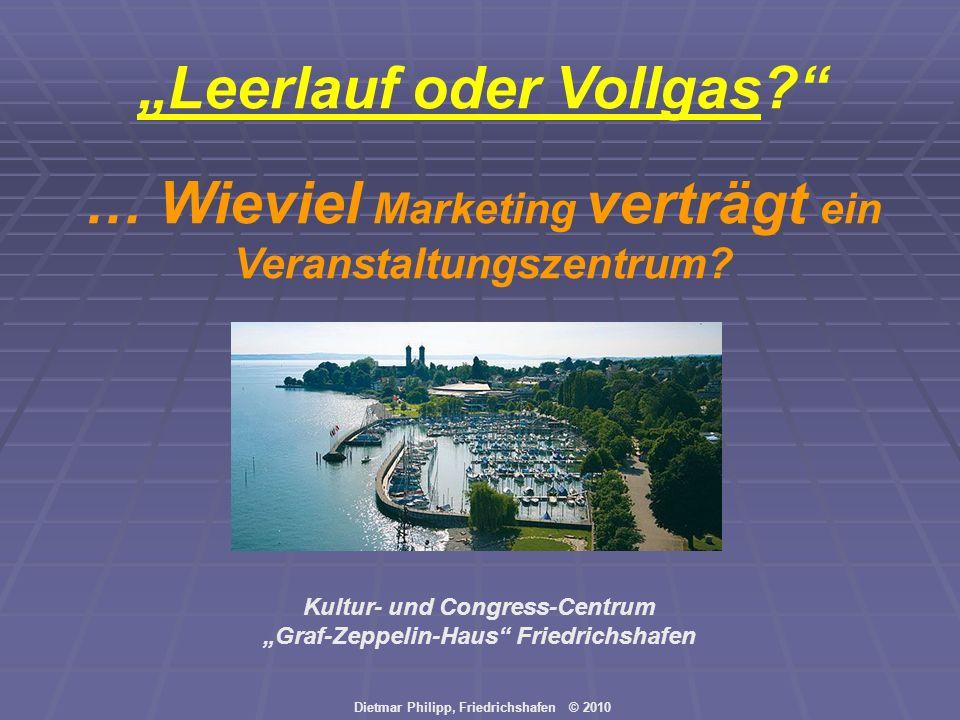 Dietmar Philipp, Friedrichshafen © 2010 Leerlauf oder Vollgas? … Wieviel Marketing verträgt ein Veranstaltungszentrum? Kultur- und Congress-Centrum Gr