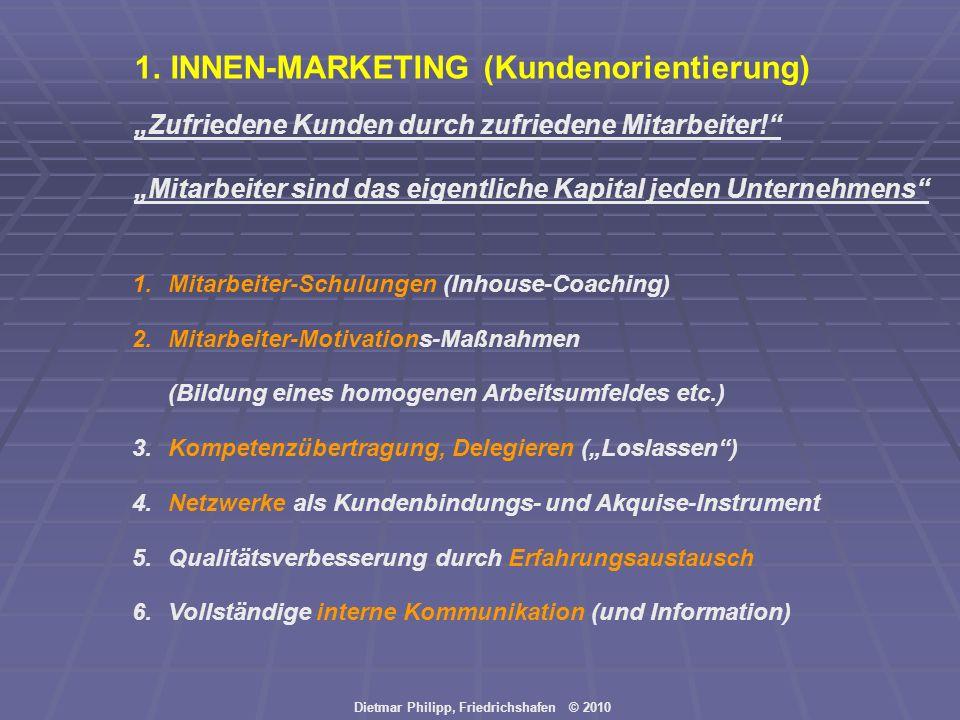 Dietmar Philipp, Friedrichshafen © 2010 1.INNEN-MARKETING (Kundenorientierung) Zufriedene Kunden durch zufriedene Mitarbeiter! Mitarbeiter sind das ei