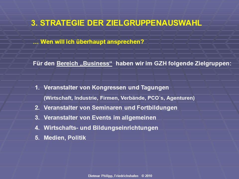 Dietmar Philipp, Friedrichshafen © 2010 3.STRATEGIE DER ZIELGRUPPENAUSWAHL … Wen will ich überhaupt ansprechen? Für den Bereich Business haben wir im