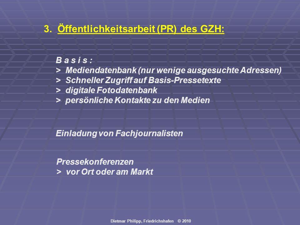 Dietmar Philipp, Friedrichshafen © 2010 3. Öffentlichkeitsarbeit (PR) des GZH: B a s i s : > Mediendatenbank (nur wenige ausgesuchte Adressen) > Schne