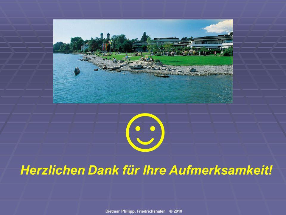 Dietmar Philipp, Friedrichshafen © 2010 Herzlichen Dank für Ihre Aufmerksamkeit!
