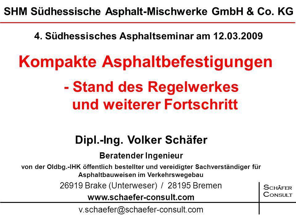 S chäfer C onsult Kompakte Asphaltbefestigungen - Stand des Regelwerkes und weiterer Fortschritt Dipl.-Ing.