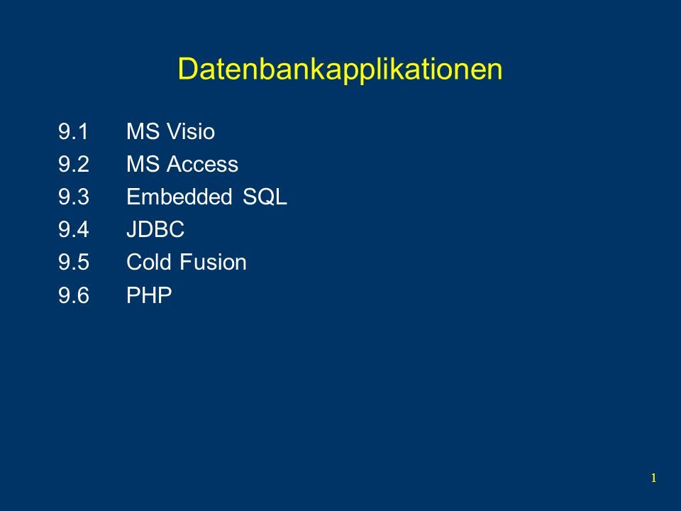 1 Datenbankapplikationen 9.1MS Visio 9.2MS Access 9.3Embedded SQL 9.4JDBC 9.5Cold Fusion 9.6PHP