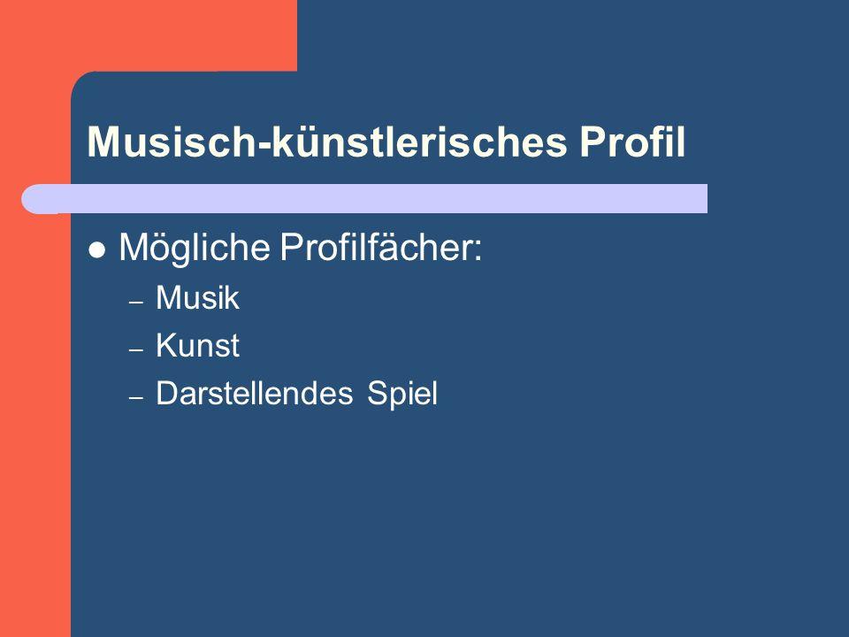 Musisch-künstlerisches Profil Mögliche Profilfächer: – Musik – Kunst – Darstellendes Spiel