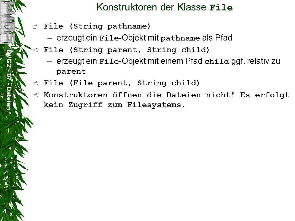 DVG2 - 07 - Dateien 4 Konstruktoren der Klasse File File (String pathname) –erzeugt ein File -Objekt mit pathname als Pfad File (String parent, String child) –erzeugt ein File -Objekt mit einem Pfad child ggf.