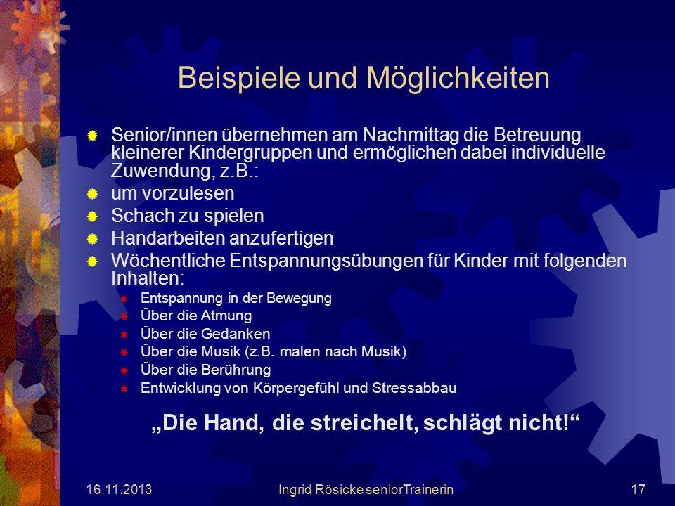 16.11.2013Ingrid Rösicke seniorTrainerin16 Was kann unternommen werden? Wenn wir davon ausgehen, dass alt nicht gleich senil bedeutet, sind wir regelr