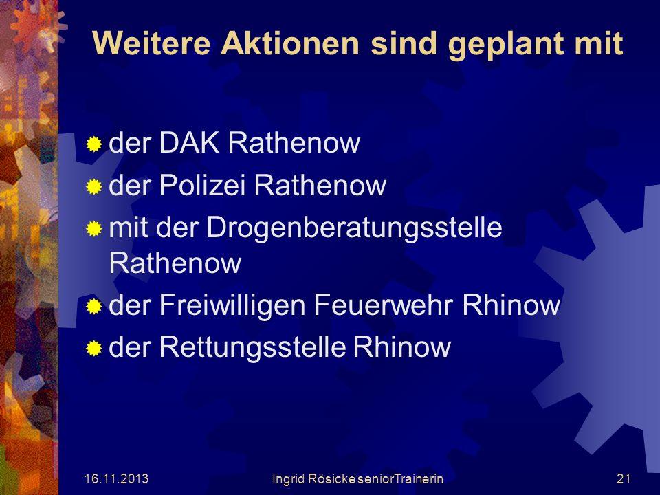 16.11.2013Ingrid Rösicke seniorTrainerin20 Im Mai 2005 findet in der Grundschule Rhinow der Tag der offenen Tür unter dem Motto Gegen Drogen und Gewal