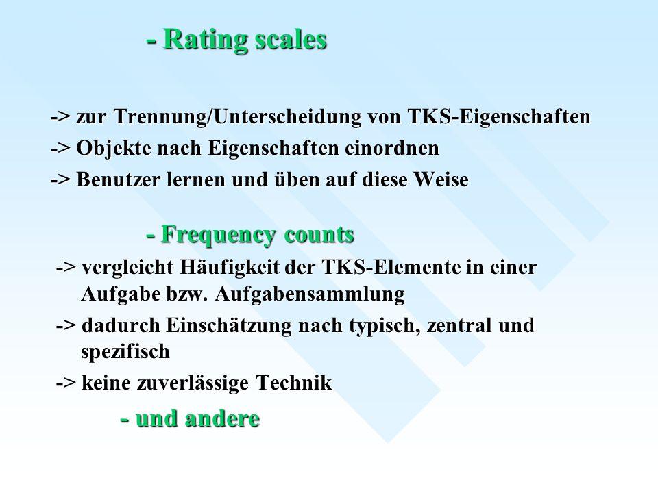 - Rating scales - Rating scales -> zur Trennung/Unterscheidung von TKS-Eigenschaften -> Objekte nach Eigenschaften einordnen -> Benutzer lernen und üb