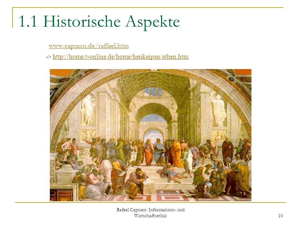 Rafael Capurro: Informations- und Wirtschaftsethik 10 1.1 Historische Aspekte www.capurro.de/raffael.htm -> http://home.t-online.de/home/henkaipan/ath