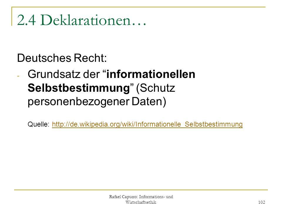 Rafael Capurro: Informations- und Wirtschaftsethik 102 2.4 Deklarationen… Deutsches Recht: - Grundsatz der informationellen Selbstbestimmung (Schutz p