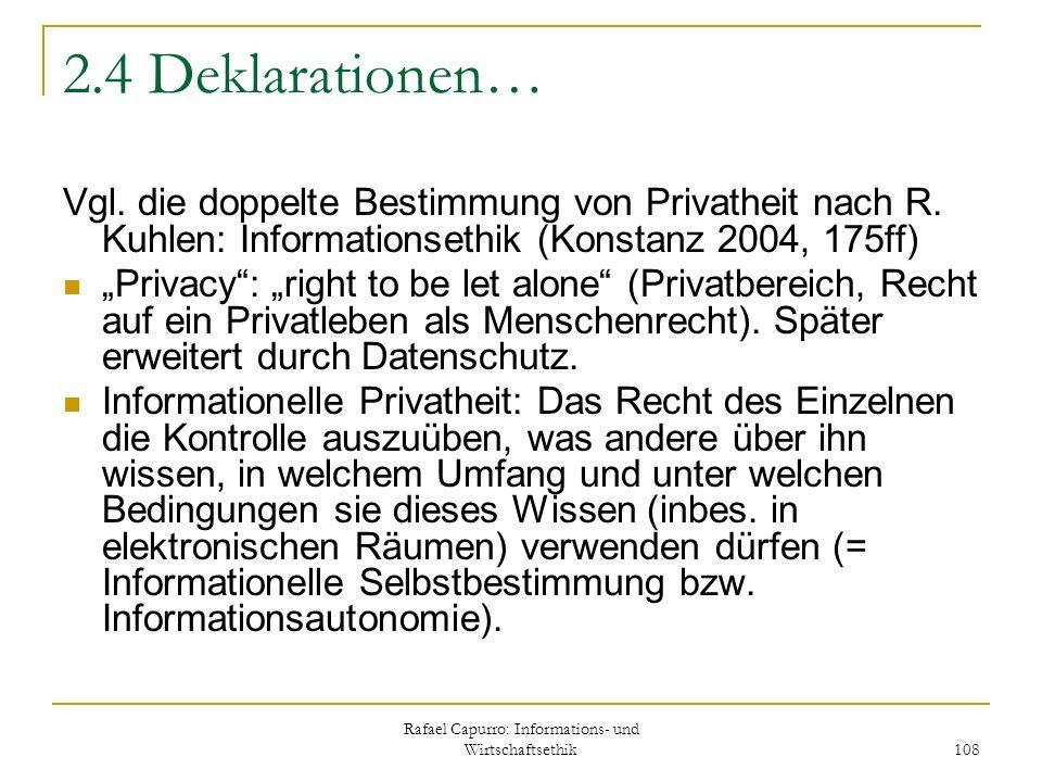 Rafael Capurro: Informations- und Wirtschaftsethik 108 2.4 Deklarationen… Vgl. die doppelte Bestimmung von Privatheit nach R. Kuhlen: Informationsethi