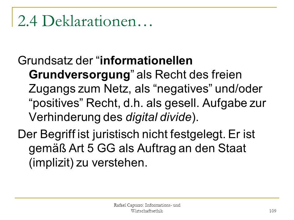 Rafael Capurro: Informations- und Wirtschaftsethik 109 2.4 Deklarationen… Grundsatz der informationellen Grundversorgung als Recht des freien Zugangs