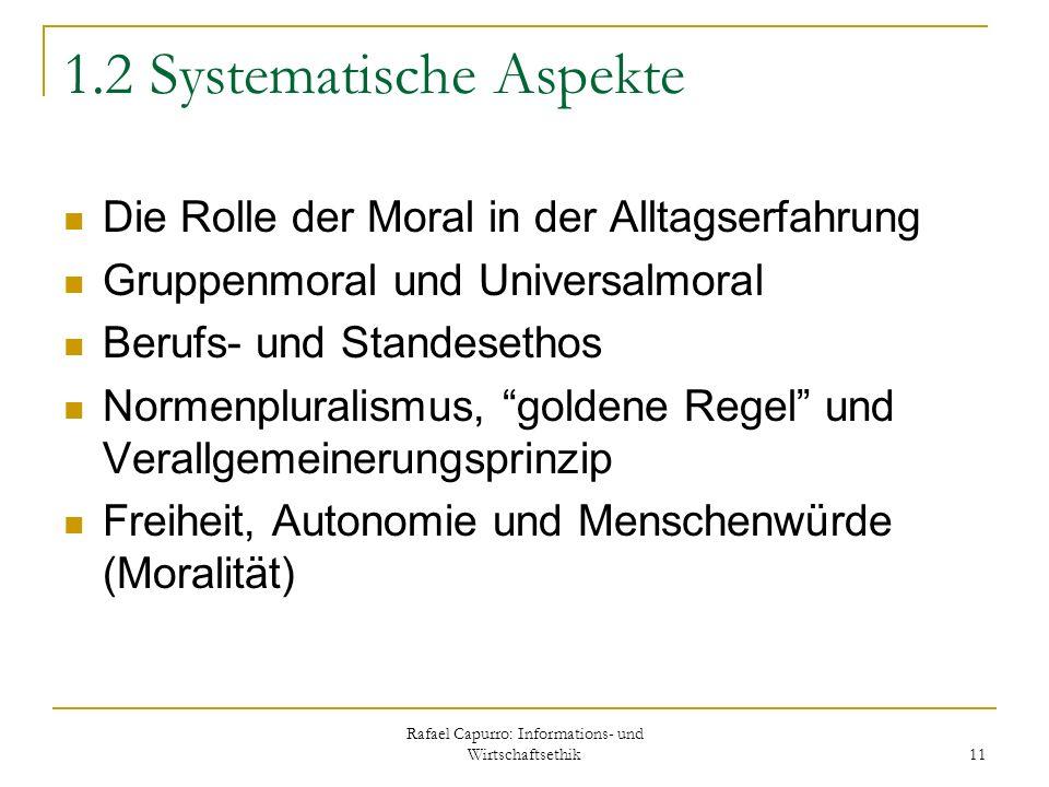 Rafael Capurro: Informations- und Wirtschaftsethik 11 1.2 Systematische Aspekte Die Rolle der Moral in der Alltagserfahrung Gruppenmoral und Universal