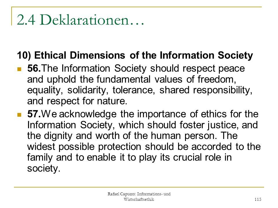 Rafael Capurro: Informations- und Wirtschaftsethik 115 2.4 Deklarationen… 10) Ethical Dimensions of the Information Society 56.The Information Society