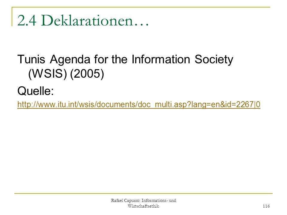 Rafael Capurro: Informations- und Wirtschaftsethik 116 2.4 Deklarationen… Tunis Agenda for the Information Society (WSIS) (2005) Quelle: http://www.it