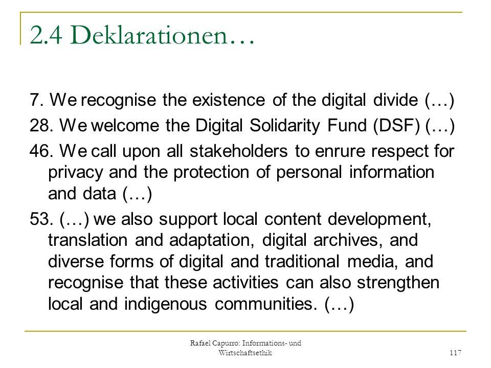 Rafael Capurro: Informations- und Wirtschaftsethik 117 2.4 Deklarationen… 7. We recognise the existence of the digital divide (…) 28. We welcome the D