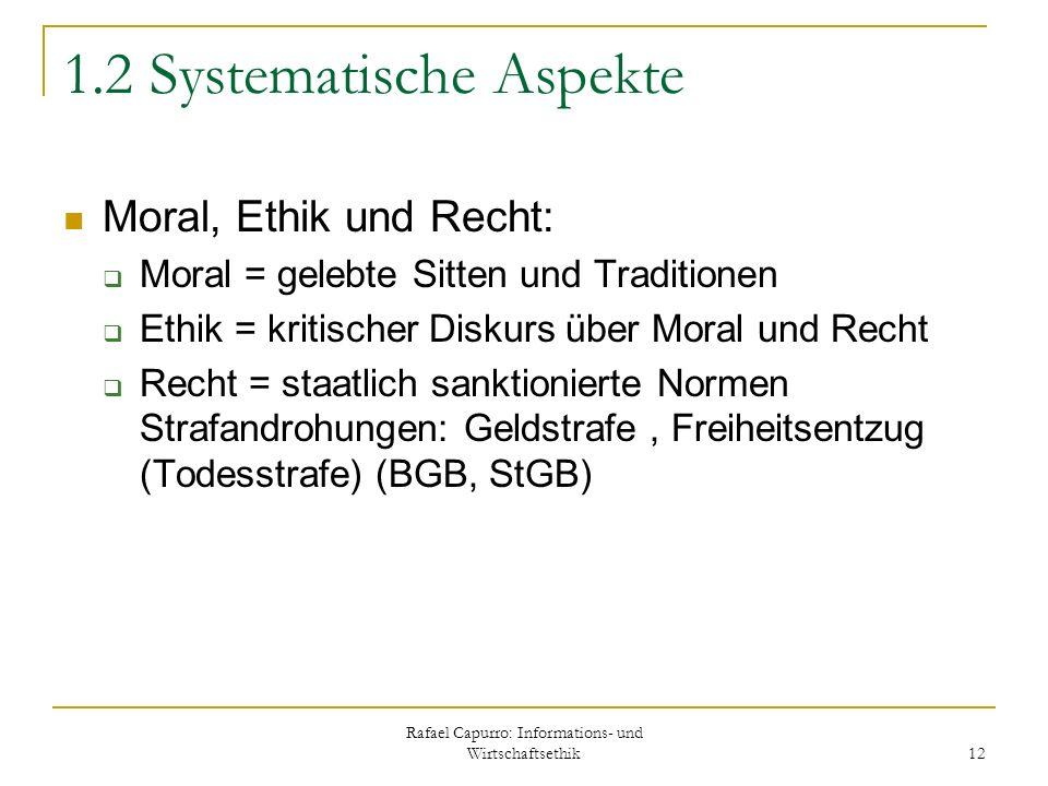 Rafael Capurro: Informations- und Wirtschaftsethik 12 1.2 Systematische Aspekte Moral, Ethik und Recht: Moral = gelebte Sitten und Traditionen Ethik =