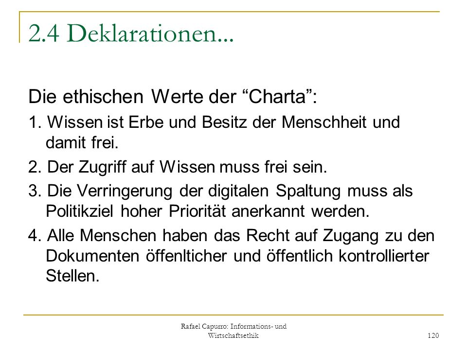 Rafael Capurro: Informations- und Wirtschaftsethik 120 2.4 Deklarationen... Die ethischen Werte der Charta: 1. Wissen ist Erbe und Besitz der Menschhe