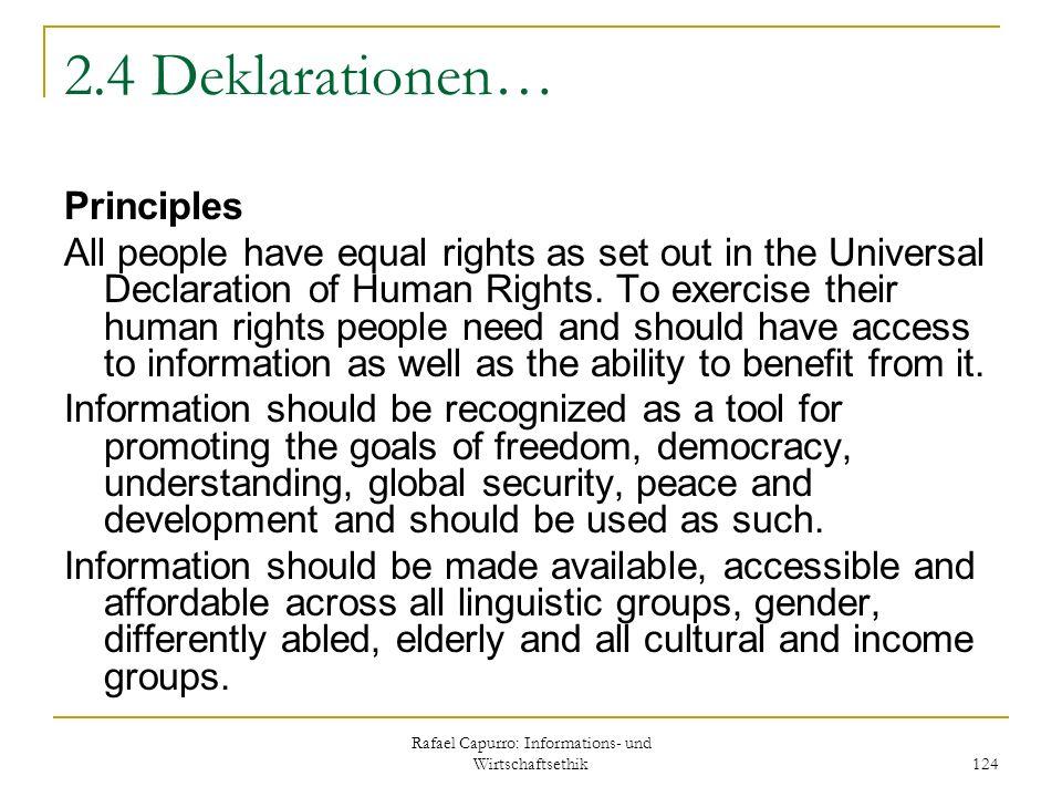 Rafael Capurro: Informations- und Wirtschaftsethik 124 2.4 Deklarationen… Principles All people have equal rights as set out in the Universal Declarat