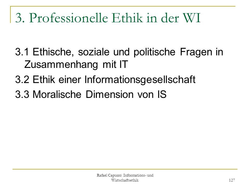 Rafael Capurro: Informations- und Wirtschaftsethik 127 3. Professionelle Ethik in der WI 3.1 Ethische, soziale und politische Fragen in Zusammenhang m