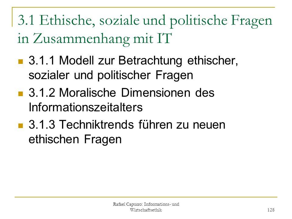 Rafael Capurro: Informations- und Wirtschaftsethik 128 3.1 Ethische, soziale und politische Fragen in Zusammenhang mit IT 3.1.1 Modell zur Betrachtung