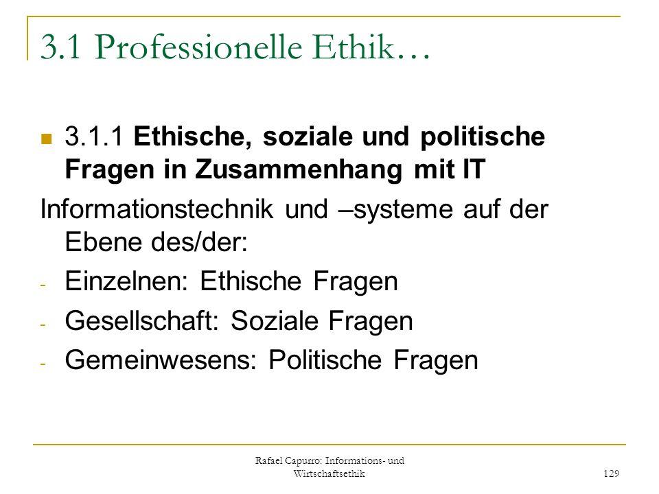 Rafael Capurro: Informations- und Wirtschaftsethik 129 3.1 Professionelle Ethik… 3.1.1 Ethische, soziale und politische Fragen in Zusammenhang mit IT