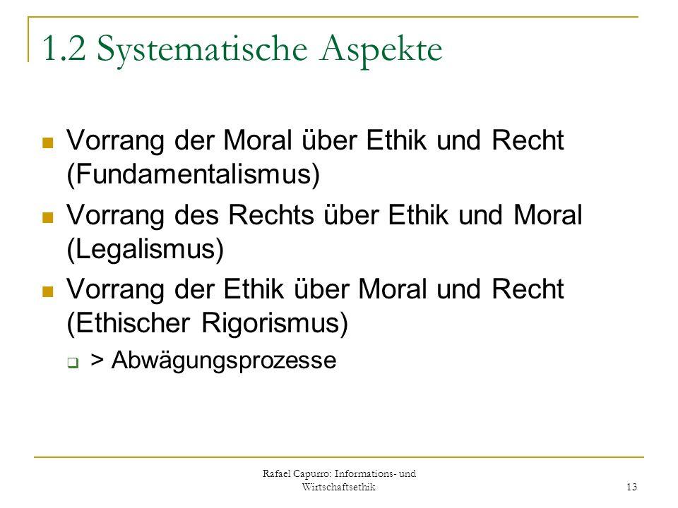 Rafael Capurro: Informations- und Wirtschaftsethik 13 1.2 Systematische Aspekte Vorrang der Moral über Ethik und Recht (Fundamentalismus) Vorrang des