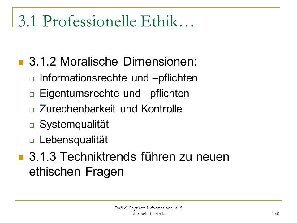 Rafael Capurro: Informations- und Wirtschaftsethik 130 3.1 Professionelle Ethik… 3.1.2 Moralische Dimensionen: Informationsrechte und –pflichten Eigen