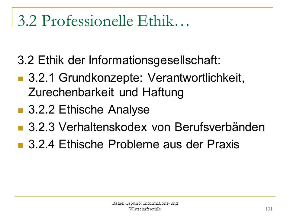 Rafael Capurro: Informations- und Wirtschaftsethik 131 3.2 Professionelle Ethik… 3.2 Ethik der Informationsgesellschaft: 3.2.1 Grundkonzepte: Verantwo