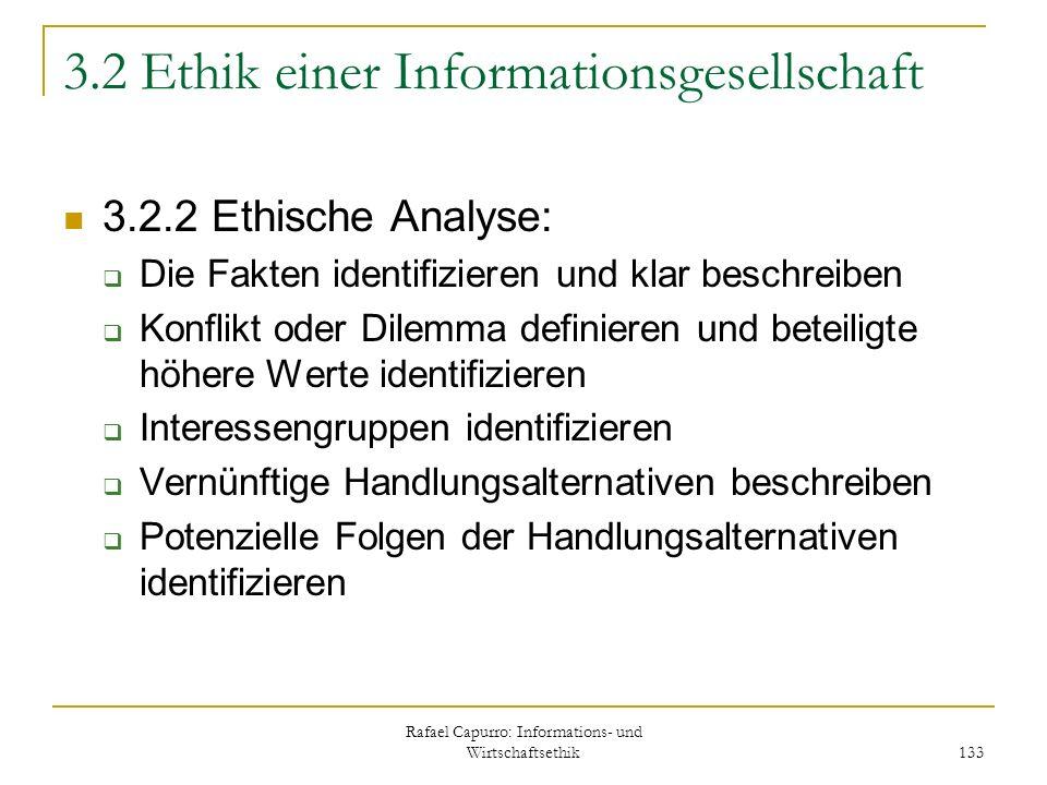 Rafael Capurro: Informations- und Wirtschaftsethik 133 3.2 Ethik einer Informationsgesellschaft 3.2.2 Ethische Analyse: Die Fakten identifizieren und