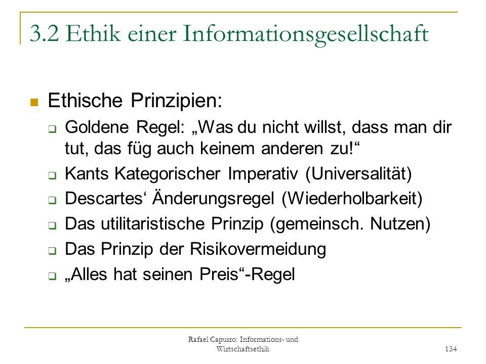 Rafael Capurro: Informations- und Wirtschaftsethik 134 3.2 Ethik einer Informationsgesellschaft Ethische Prinzipien: Goldene Regel: Was du nicht wills